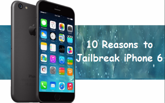 10 reasons to jailbreal iphone 6
