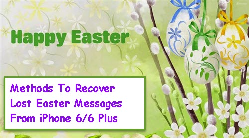 recover-lost-easter-messages-from-iphone-6