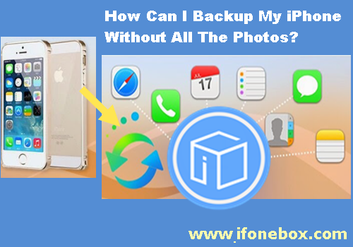 How Can I Backup My iPhone Without All The Photos