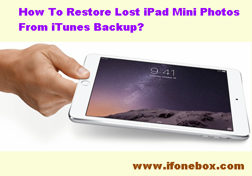 How To Restore Lost iPad Mini Photos From iTunes Backup
