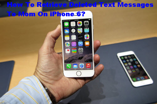 retrieve-deleted-text-messages-on-iphone-6