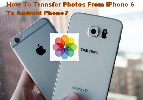 transfer-photos-from-iphone-6-to-android-phone