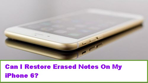 can-i-restore-erased-notes-on-iphone-6