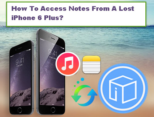 how-to-access-notes-from-a-lost-iphone-6-plus
