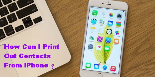 How Can I Print Out Contacts From iPhone