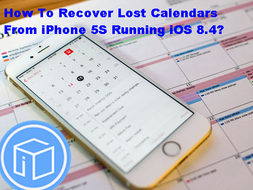 recover-lost-calendars-from-iphone-5s-running-ios-8-4