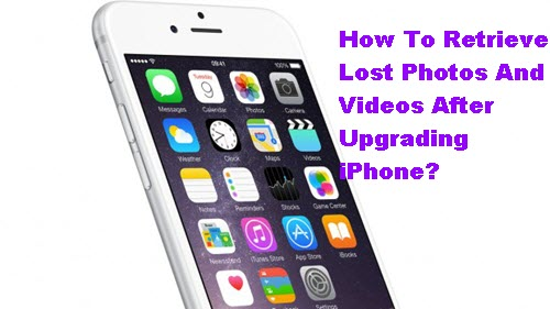 retrieve-lost-photos-and-videos-after-upgrading-iphone