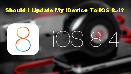 should-i-update-idevice-to-ios-8-4