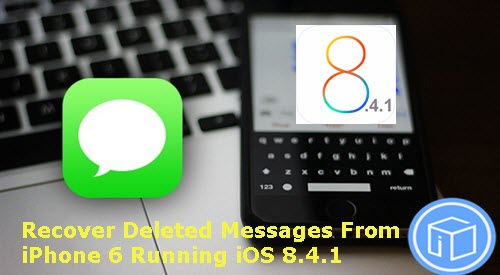 how-to-recover-deleted-messages-from-iphone-6-running-ios-841