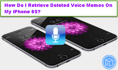 how-to-retrieve-deleted-voice-memos-on-iphone-6s