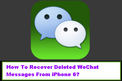 how-to-recover-deleted-wechat-messages-from-iphone6
