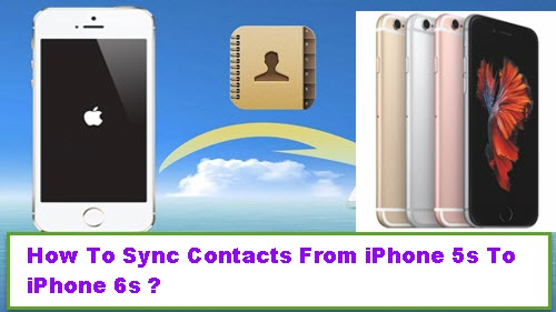 how-to-sync-contacts-from-iphone-5s-to-iphone-6s