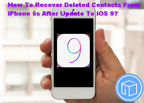recover-deleted-contacts-from-iphone-5s-after-update-to-ios-9