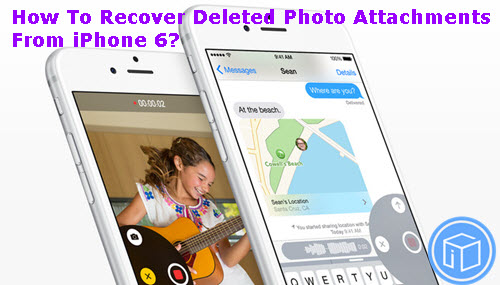 recover-deleted-photo-attachments-from-iphone-6
