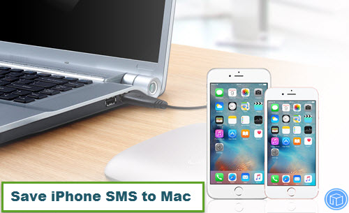 How To Save SMS History From iPhone 7 To Mac?