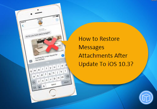 , get back missing messages attachments on ios 10.3