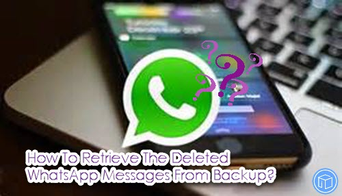 retrieve deleted whatsapp messages from backup