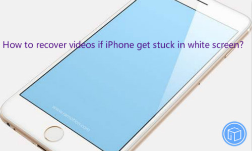 restore videos if iphone get stuck in white screen