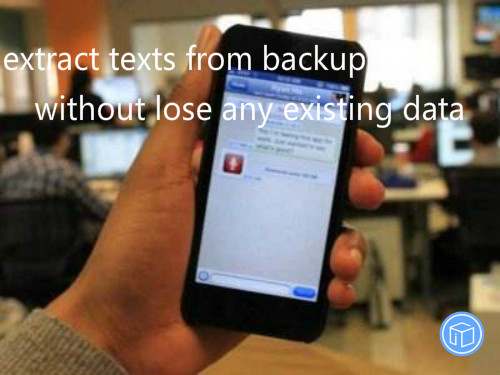 save texts from itunes backup without losing any existing data on your iphone