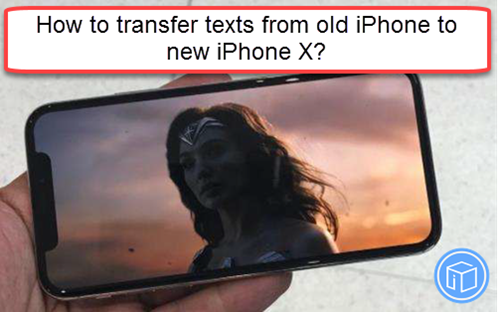 extract texts from old iphone to new iphone x
