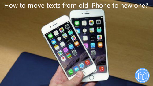 transfer texts from old iphone to new one