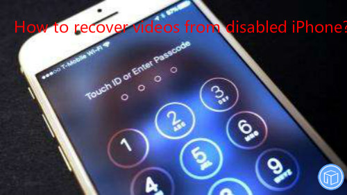 restore videos from disabled iphone