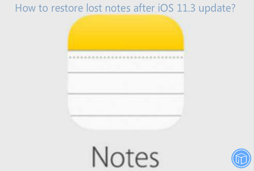 get missing notes back after iphone update to ios 11.3