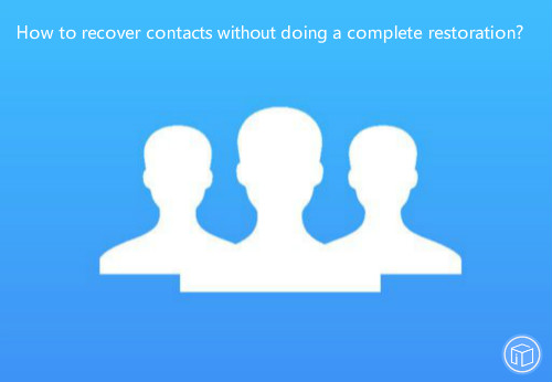 restore contacts without restoring device to factory settings