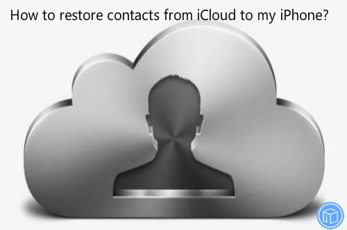 extract contacts from icloud to iphone