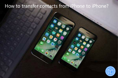 move contacts from one iphone to another