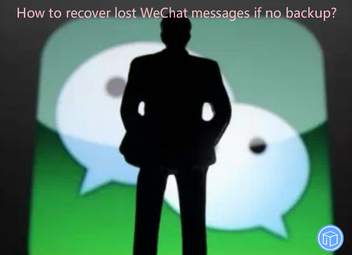 restore missing messages in wechat without backup