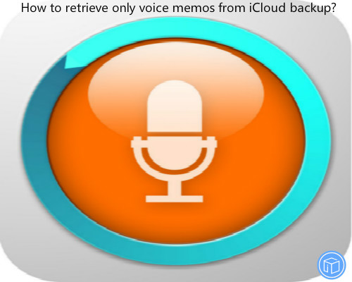 restore only voice memos from icloud backup