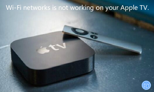 can't access wi-fi networks on your apple tv